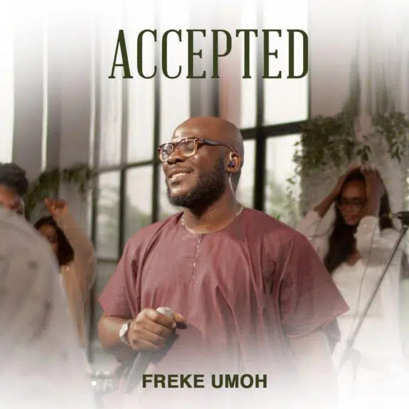 Audio: Freke Umoh – Accepted