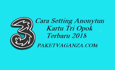 Cara Setting Anonytun Kartu Tri ( Three ) Opok Terbaru 2018