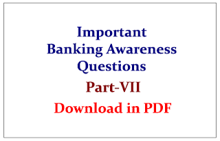 Important Banking Awareness Questions for upcoming IBPS RRB/PO Exams 2015 Part-VII Download in PDF