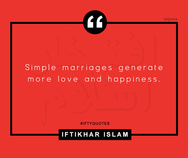 Ifty Quotes | Simple marriages generate more love and happiness. | Iftikhar Islam