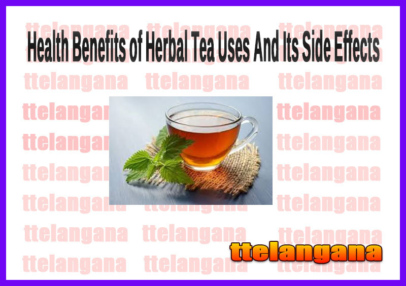 Health Benefits of Herbal Tea Uses And Its Side Effects