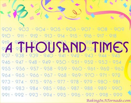 A Thousand Times, a 1000th blog post | Graphic designed by and property of www.BakingInATornado.com | #MyGraphics #blogging