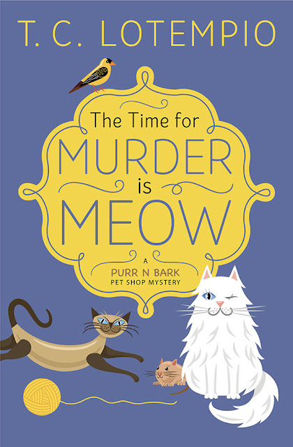 The Time for Murder is Meow (A Purr N Bark Pet Shop Mystery Book 1) by T. C. LoTempio