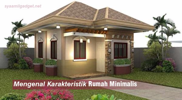 Mengenal Karakteristik Rumah Minimalis
