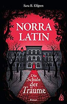 Neuerscheinungen im August 2018 #3 - Norra Latin - Die Schule der Träume von Sara B. Elfgren