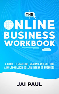 The Online Business Workbook: A Guide To Starting, Scaling And Selling A Multi-Million Dollar Internet Business - a business book by Jai Paul
