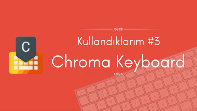 Kullandıklarım #3: Chroma Keyboard