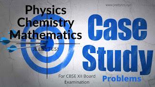 CBSE 12th Exam 2021 : Physics, Chemistry,  Mathematics Case Based Study Problems[PDF]
