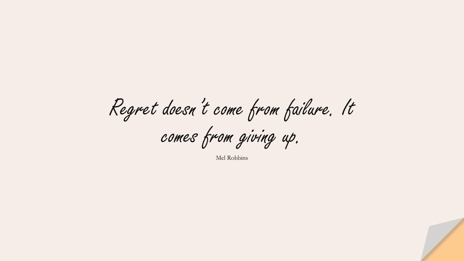 Regret doesn't come from failure. It comes from giving up. (Mel Robbins);  #NeverGiveUpQuotes