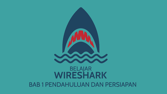 Bab 1 - Pendahuluan dan Persiapan  - Belajar Wireshark (Dasar)