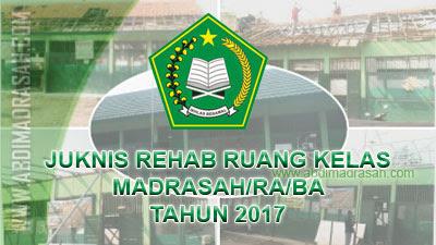 Juknis Bantuan Rehabilitasi Ruang Kelas Madrasah/RA/BA Tahun 2017