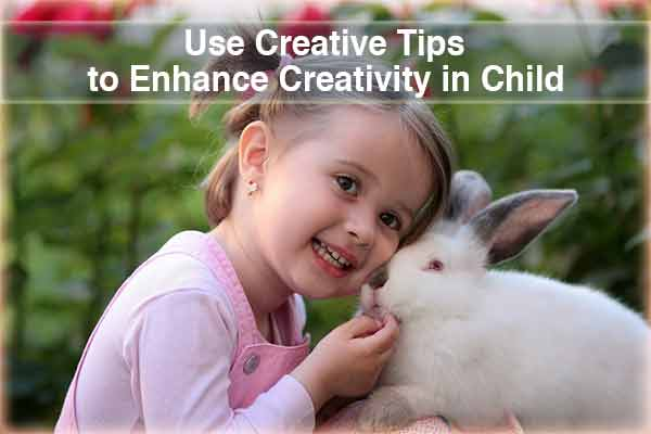 Use Creative Tips to Enhance Creativity in Child
