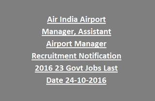 Air India Airport Manager, Assistant Airport Manager Recruitment Notification 2016 23 Govt Jobs Last Date 24-10-2016