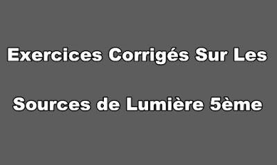 Exercices Corrigés Sur Les Sources de Lumière 5ème