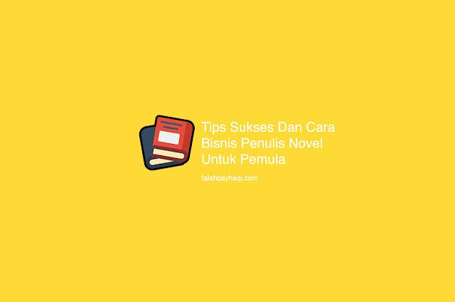 Tips Sukses Dan Cara Bisnis Penulis Novel Untuk Pemula