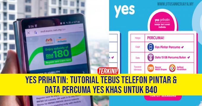 YES Prihatin: Cara Tebus Telefon Pintar & Data Percuma YES Bagi Golongan B40