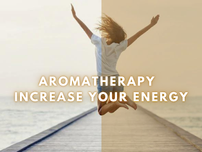 Aromatherapy to Increase your Energy