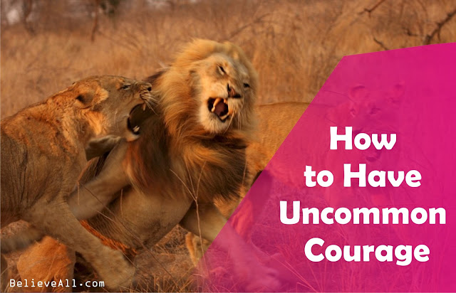 How to Have Uncommon Courage