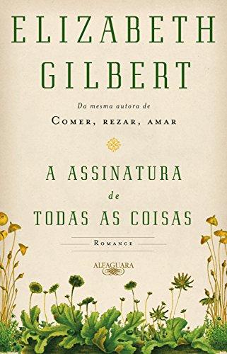 A assinatura de todas as coisas - Elizabeth Gilbert