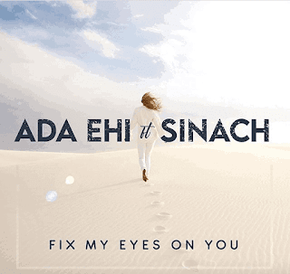 LYRICS: Ada Ehi Ft. Sinach - Fix My Eyes On You