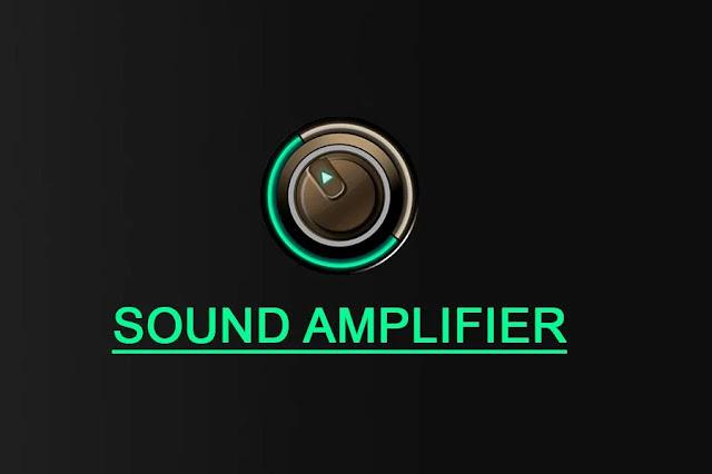 قم بتنزيل مكبر الصوت Sound Amplifier  تطبيق غوغل لتضخيم الصوت  للاندرويد