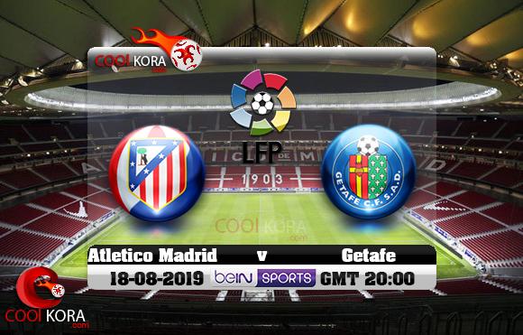 مشاهدة مباراة أتلتيكو مدريد وخيتافي اليوم 18-8-2019 في الدوري الأسباني