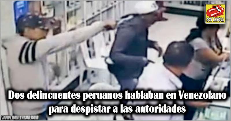 Dos delincuentes peruanos hablaban en Venezolano para despistar a las autoridades