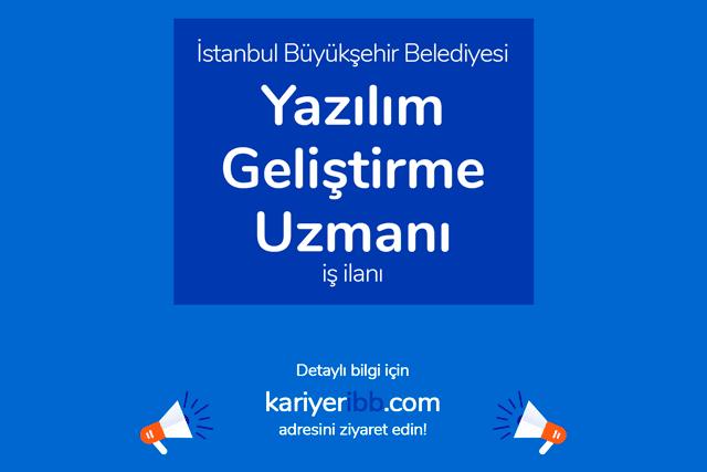 İstanbul Büyükşehir Belediyesi, yazılım geliştirme uzmanı alımı için iş ilanı yayınladı. Detaylar kariyeribb.com'da!