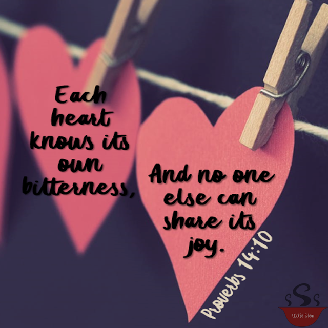 Each heart knows its own bitterness, and no one else can share its joy.