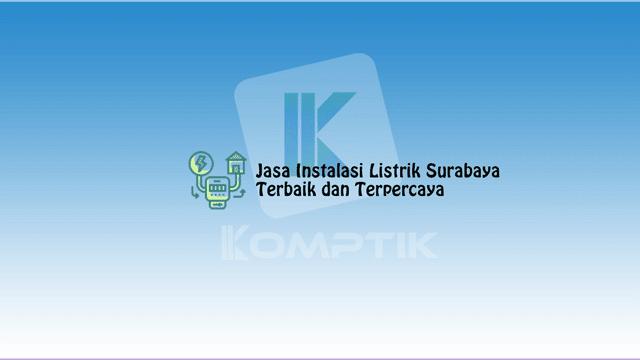 Jasa Instalasi Listrik Surabaya Terbaik dan Terpercaya