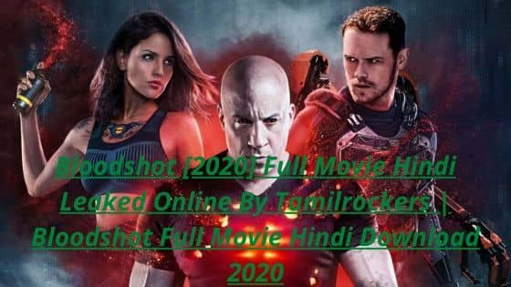 Bloodshot [2020] Full Movie Hindi Leaked Online By Tamilrockers | Bloodshot Full Movie Hindi Download 2020