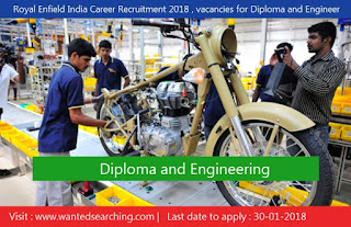Royal Enfield India Career Recruitment 2018 , vacancies for Diploma and Engineer - Manager Executive / Engineer and more different vacancies | Last date to apply : 30-01-2018