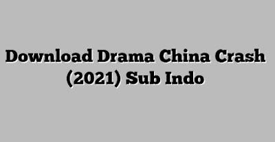 Download Drama China Crush Sub Indo