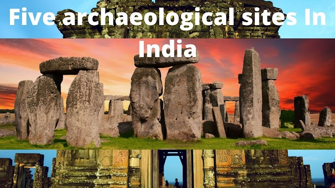 Five archaeological sites In India