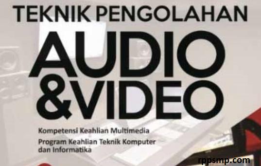 Rpp Teknik Pengolahan Audio Video Kurikulum 2013 Revisi 2017/2018 dan Rpp 1 Lembar 2019/2020/2021 Kelas XII Semester 1 dan 2