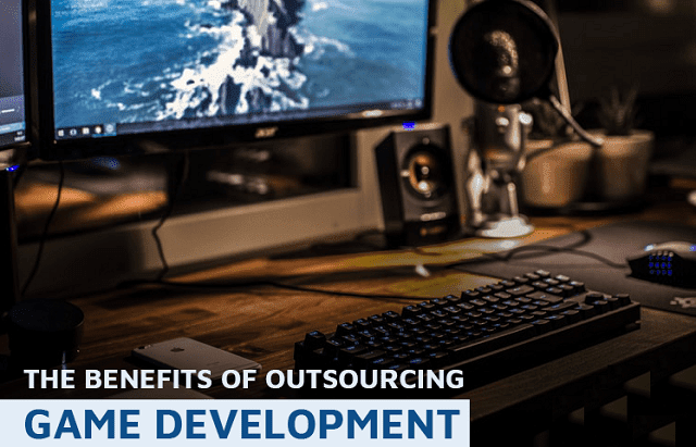 benefits of video game development outsourcing