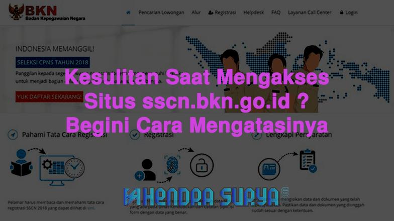 Tips Mengatasi Lemot Atau Error Saat Mengakses sscn.bkn.go.id