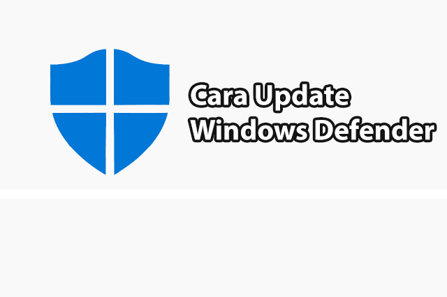 Cara Update Windows Defender Secara Otomatis dan Manual