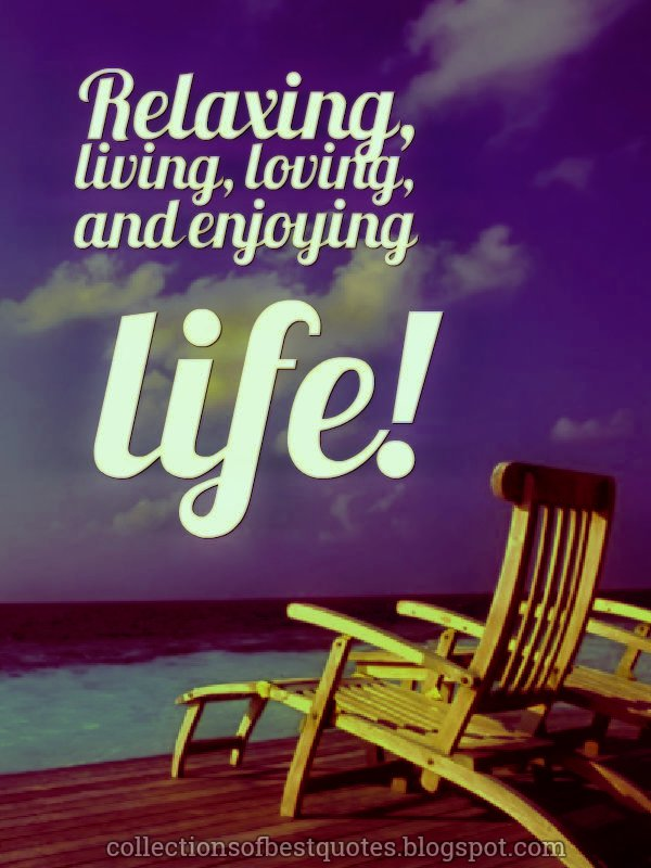 Collections Of Best Quotes Relaxing And Enjoying Life