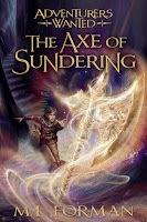 Adventurers Wanted: The Axe of Sundering (Book #5) by M.L. Forman