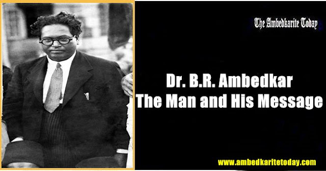 Dr. B.R. Ambedkar The Man and His Message