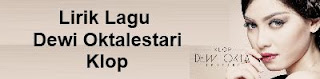 Lirik Lagu Dewi Oktalestari - Klop