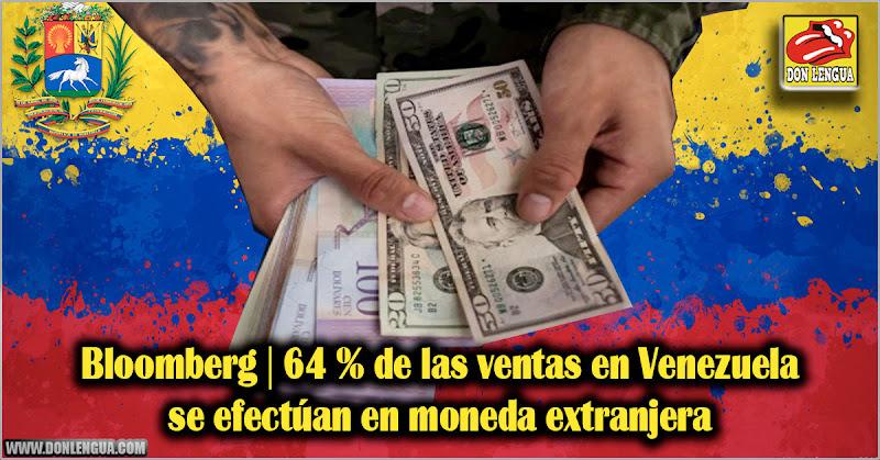 Bloomberg | 64 % de las ventas en Venezuela se efectúan en moneda extranjera