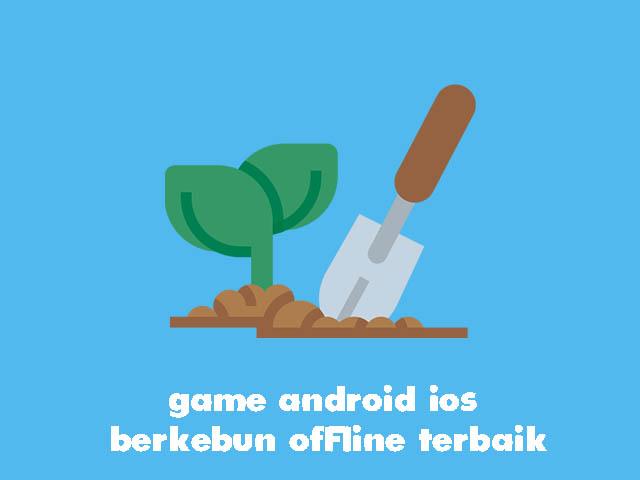 game android ios berkebun offline terbaik