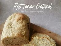 Resep Roti Tawar Oatmeal