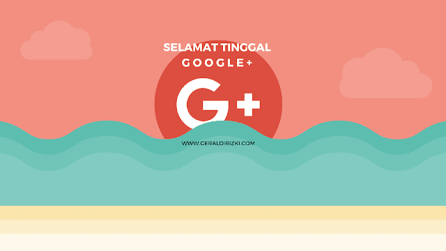 https://www.geraldirizki.com/2019/02/google-akan-ditutup-bulan-april-2019.html