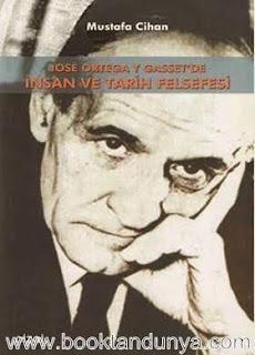 Mustafa Cihan - Jose Ortega Y Gasset'de İnsan ve Tarih Felsefesi