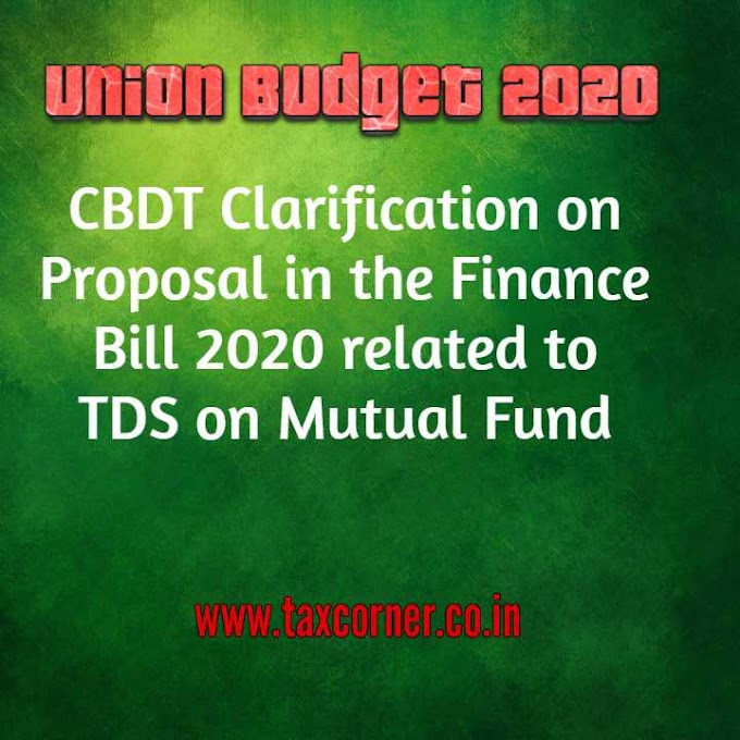 CBDT Clarification on Proposal in the Finance Bill 2020 related to TDS on Mutual Fund