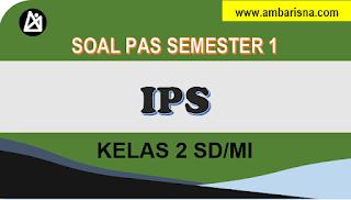 Download Soal IPS PAS Ganjil Kelas 2 SD  Kurikulum 2013