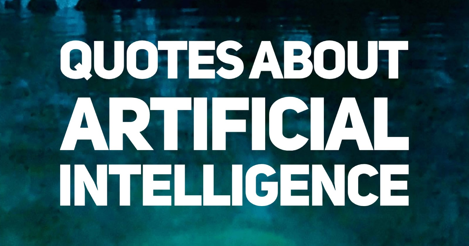 Top 100+ Best Artificial Intelligence, Machine Learning, and Deep Learning Quotes